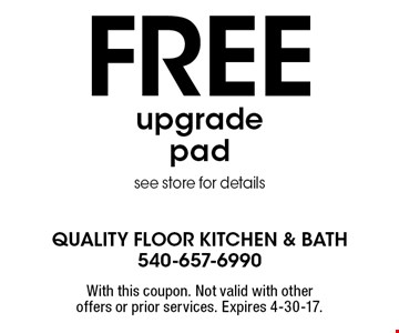 Free upgrade pad. See store for details. With this coupon. Not valid with other offers or prior services. Expires 4-30-17.
