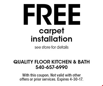 Free carpet installation. See store for details. With this coupon. Not valid with other offers or prior services. Expires 4-30-17.