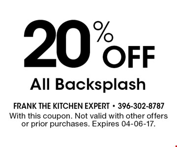 20% Off All Backsplash. With this coupon. Not valid with other offers or prior purchases. Expires 04-06-17.