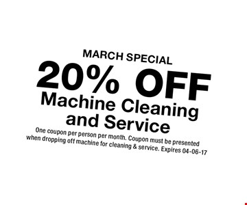 20% OFF Machine Cleaning and Service. One coupon per person per month. Coupon must be presentedwhen dropping off machine for cleaning & service. Expires 04-06-17