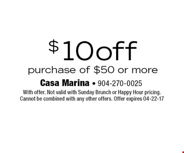 $10 off purchase of $50 or more. With offer. Not valid with Sunday Brunch or Happy Hour pricing. Cannot be combined with any other offers. Offer expires 04-22-17