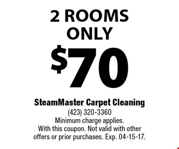 $70 2 Rooms Only. SteamMaster Carpet Cleaning (423) 320-3360 Minimum charge applies. With this coupon. Not valid with other offers or prior purchases. Exp. 04-15-17.
