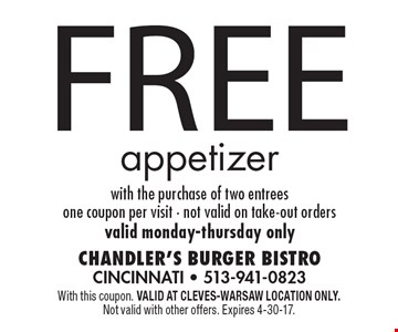 Free appetizer with the purchase of two entrees. One coupon per visit. Not valid on take-out orders. Valid Monday-Thursday only. With this coupon. Valid at Cleves-Warsaw location only. Not valid with other offers. Expires 4-30-17.