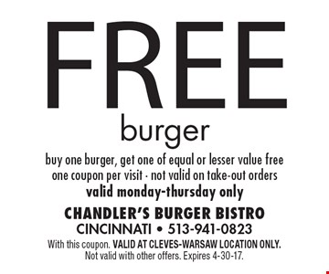 Free burger. Buy one burger, get one of equal or lesser value free. One coupon per visit. Not valid on take-out orders. Valid Monday-Thursday only. With this coupon. Valid at Cleves-Warsaw location only. Not valid with other offers. Expires 4-30-17.