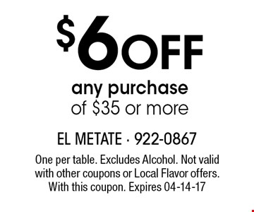 $6 Off any purchase of $35 or more. One per table. Excludes Alcohol. Not valid with other coupons or Local Flavor offers. With this coupon. Expires 04-14-17