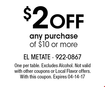 $2 Off any purchase of $10 or more. One per table. Excludes Alcohol. Not valid with other coupons or Local Flavor offers. With this coupon. Expires 04-14-17