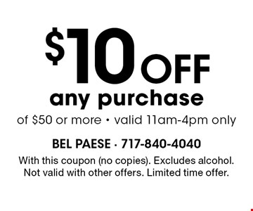 $10 off any purchase of $50 or more - valid 11am-4pm only. With this coupon (no copies). Excludes alcohol. Not valid with other offers. Limited time offer.