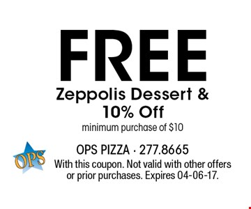 Free Zeppolis Dessert & 10% Off minimum purchase of $10. With this coupon. Not valid with other offers or prior purchases. Expires 04-06-17.