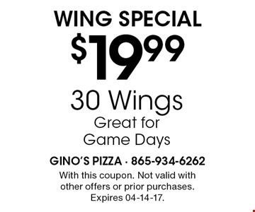 $19.99 30 WingsGreat for Game Days Wing Special. With this coupon. Not valid withother offers or prior purchases. Expires 04-14-17.