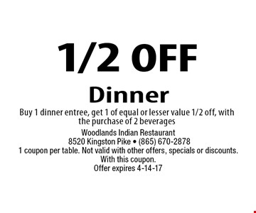 1/2 OFF Dinner. Woodlands Indian Restaurant 8520 Kingston Pike - (865) 670-28781 coupon per table. Not valid with other offers, specials or discounts. With this coupon.Offer expires 4-14-17