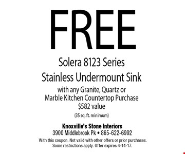 FREESolera 8123 Series Stainless Undermount Sinkwith any Granite, Quartz or Recycled Glass Kitchen Countertop Purchase$582 value (35 sq. ft. minimum). Knoxville's Stone Interiors3900 Middlebrook Pk - 865-622-6992 With this coupon. Not valid with other offers or prior purchases. Some restrictions apply. Offer expires 4-14-17.