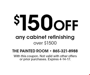 $150 Off any cabinet refinishing over $1500. With this coupon. Not valid with other offers or prior purchases. Expires 4-14-17.