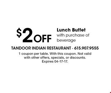 $2 Off Lunch Buffetwith purchase ofbeverage. 1 coupon per table. With this coupon. Not valid with other offers, specials, or discounts.Expires 04-17-17.