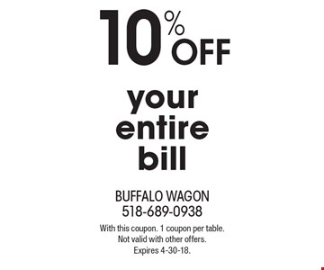 10% off your entire bill. With this coupon. 1 coupon per table. Not valid with other offers. Expires 4-30-18.