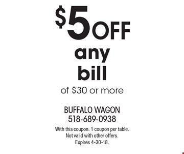 $5 off any bill of $30 or more. With this coupon. 1 coupon per table. Not valid with other offers. Expires 4-30-18.