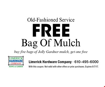 Old-Fashioned Service Free Bag Of Mulch buy five bags of Jolly Gardner mulch, get one free . With this coupon. Not valid with other offers or prior purchases. Expires 8/7/17.