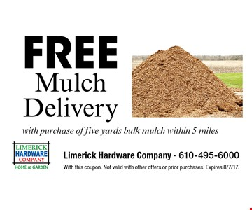Free Mulch Delivery with purchase of five yards bulk mulch within 5 miles. With this coupon. Not valid with other offers or prior purchases. Expires 8/7/17.