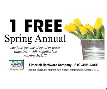 1 Free Spring Annual buy four, get one of equal or lesser value free - while supplies last starting 5/15/17. With this coupon. Not valid with other offers or prior purchases. Expires 6/15/17.