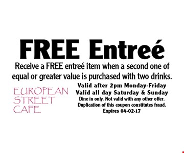 Free Entree Receive a FREE entree item when a second one of equal or greater value is purchased with two drinks.. Valid after 2pm Monday-FridayValid all day Saturday & SundayDine in only. Not valid with any other offer. Duplication of this coupon constitutes fraud.Expires 04-02-17