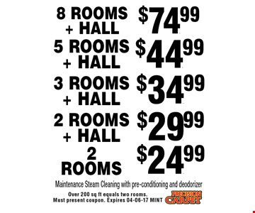 $44.99 5 Rooms + HALL. Over 200 sq ft equals two rooms. Must present coupon. Expires 04-06-17 MINT