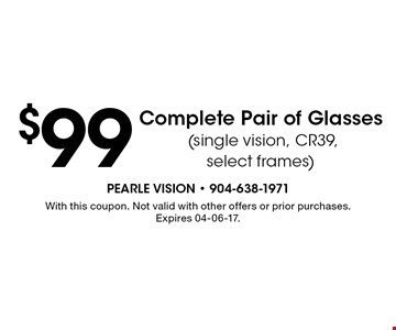 $99 Complete Pair of Glasses (single vision, CR39, select frames). With this coupon. Not valid with other offers or prior purchases. Expires 04-06-17.