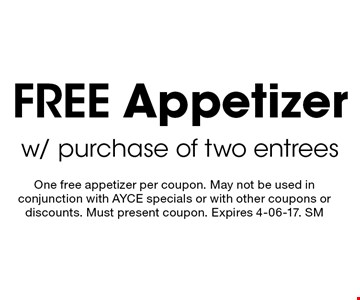 Free Appetizer w/ purchase of two entrees. One free appetizer per coupon. May not be used in conjunction with AYCE specials or with other coupons or discounts. Must present coupon. Expires 4-06-17. SM