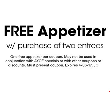 Free Appetizer w/ purchase of two entrees. One free appetizer per coupon. May not be used in conjunction with AYCE specials or with other coupons or discounts. Must present coupon. Expires 4-06-17. JC