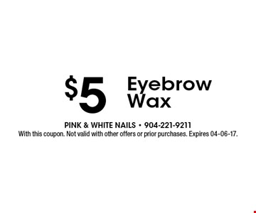$5 Eyebrow Wax. With this coupon. Not valid with other offers or prior purchases. Expires 04-06-17.