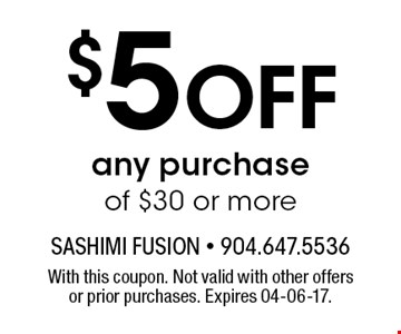 $5 Off any purchase of $30 or more. With this coupon. Not valid with other offers or prior purchases. Expires 04-06-17.
