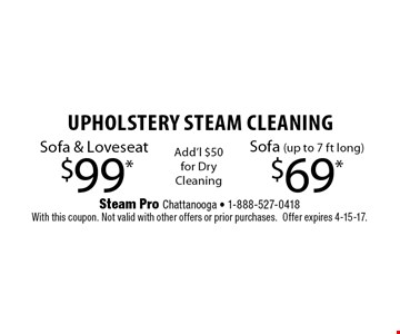 $99* Upholstery Steam Cleaning Sofa & Loveseat. Steam Pro Chattanooga - 1-888-527-0418With this coupon. Not valid with other offers or prior purchases.Offer expires 4-15-17.