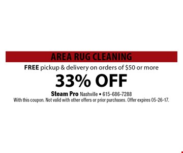 33% OFF Area Rug CleaningFREE pickup & delivery on orders of $50 or more. Steam Pro Nashville - 615-686-7288With this coupon. Not valid with other offers or prior purchases. Offer expires 05-26-17.