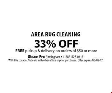 33% OFFFREE pickup & delivery on orders of $50 or more Area Rug Cleaning. Steam Pro Birmingham - 1-888-527-0418With this coupon. Not valid with other offers or prior purchases. Offer expires 06-09-17