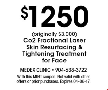 $1250 (originally $3,000)Co2 Fractional Laser Skin Resurfacing & Tightening Treatment for Face. With this MINT coupon. Not valid with other offers or prior purchases. Expires 04-06-17.