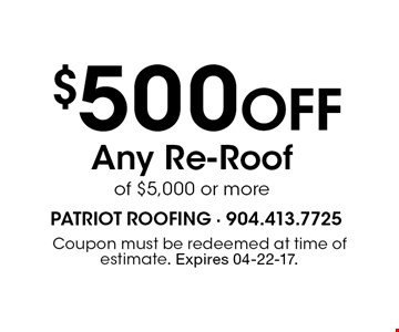 $500 Off Any Re-Roofof $5,000 or more. Coupon must be redeemed at time of estimate. Expires 04-22-17.
