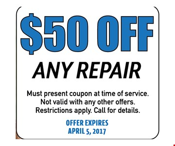 $50 Off Any Repair. Must present coupon at time of service. Not valid with any other offers. Call for details. Offer expires 04-05-17