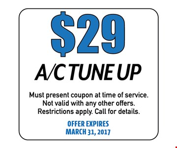 $29 A/C Tune Up. Must present coupon at time of service. Not valid with any other offers. Call for details. Offer expires 03-31-17
