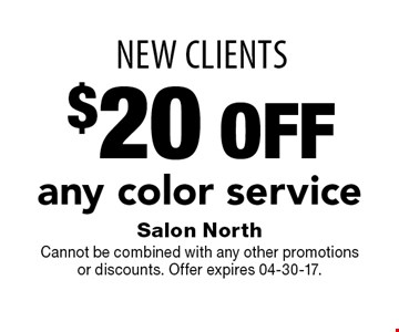 NEW Clients $20 OFF any color service. Salon NorthCannot be combined with any other promotionsor discounts. Offer expires 04-30-17.