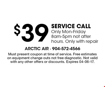 $39 service callOnly Mon-Friday 8am-5pm not after hours. Only with repair. Must present coupon at time of service. Free estimateson equipment change outs not free diagnostic. Not valid with any other offers or discounts. Expires 04-06-17.