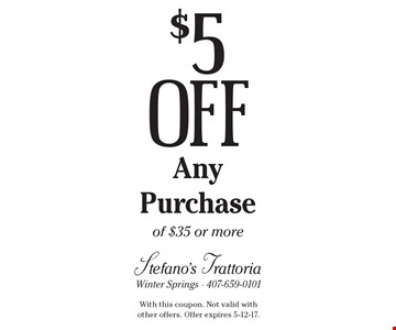 $5 Off Any Purchase of $35 or more. With this coupon. Not valid withother offers. Offer expires 5-12-17.