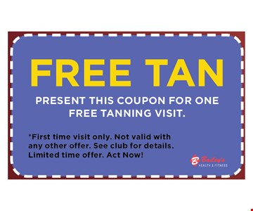 free tan. present this coupon for one free tanning visit. . *First time visit only. Not valid with any other offer.See club for details. Limited time offer. Act Now!
