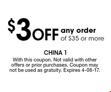 $3 Off any order of $35 or more. With this coupon. Not valid with other offers or prior purchases. Coupon may not be used as gratuity. Expires 4-06-17.