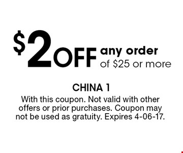 $2 Off any order of $25 or more. With this coupon. Not valid with other offers or prior purchases. Coupon may not be used as gratuity. Expires 4-06-17.