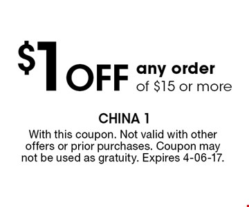 $1 Off any order of $15 or more. With this coupon. Not valid with other offers or prior purchases. Coupon may not be used as gratuity. Expires 4-06-17.