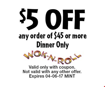 $5 OFF any order of $45 or moreDinner Only. Valid only with coupon. Not valid with any other offer.Expires 04-06-17 MINT