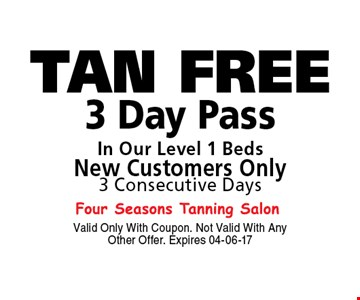 TAN FREE 3 Day PassIn Our Level 1 BedsNew Customers Only3 Consecutive Days. Valid Only With Coupon. Not Valid With Any Other Offer. Expires 04-06-17