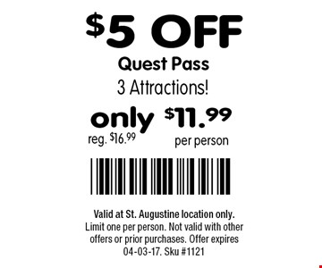 $5 OFF Quest Pass reg. $16.99. Valid at St. Augustine location only.Limit one per person. Not valid with other offers or prior purchases. Offer expires 04-03-17. Sku #1121