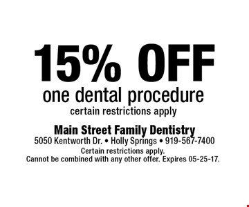 15% OFF one dental procedurecertain restrictions apply. Certain restrictions apply.Cannot be combined with any other offer. Expires 05-25-17.