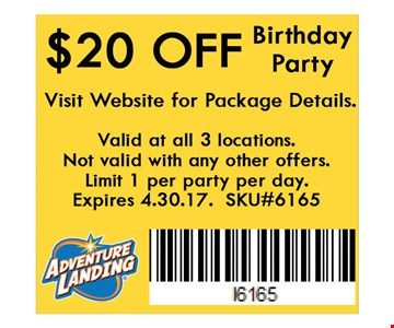 $20 OFF Birthday Party. Valid at all 3 locations. Not valid with any other offers. Limit 1 per person per day. Expires 04-30-17. SKU#6165.