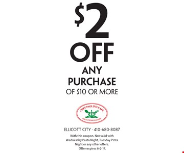 $2 OFF any purchase of $10 or more. With this coupon. Not valid with Wednesday Pasta Night, Tuesday Pizza Night or any other offers. Offer expires 6-2-17.