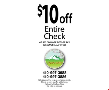 $10 off entire check of $60 or more. Before tax (excludes alcohol). With coupon. One coupon per table per visit. Dine in or carry-out. No split checks. Not valid with other offers. Not valid on holidays.